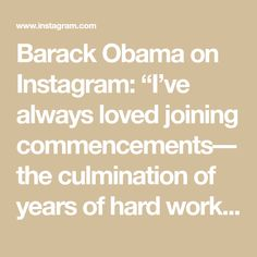 """Barack Obama on Instagram: """"I've always loved joining commencements––the culmination of years of hard work and sacrifice. Even if we can't get together in person this…"""" Barack Obama, Hard Work, Love, Math, Instagram, Amor, Math Resources, Mathematics"""