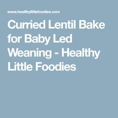 Curried Lentil Bake for Baby Led Weaning - Healthy Little Foodies
