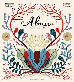Alma n'est pas encore là... par Stéphane Audeguy & Laurent Moreau, Gallimard Jeunesse