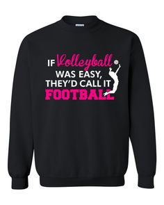 If volleyball was easy they'd call it football Crewneck Sweatshirt Funny Volleyball Shirts, Volleyball Sweatshirts, Volleyball Outfits, Volleyball Shorts, Play Volleyball, Volleyball Quotes, Volleyball Pictures, Volleyball Players, Volleyball Accessories