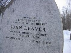 John Denver: Died in a plane crash at age 53. His ashes were scattered and his memorial is located Aspen, CO