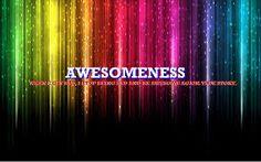 I am all about awesomeness...U?