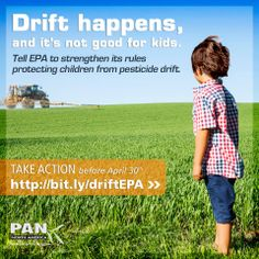 We know pesticides drift from fields where they're applied — and we know they can harm kids' health, even at low levels. Tell EPA it's high time to put effective protections in place. Children deserve better! http://action.panna.org/p/dia/action3/common/public/?action_KEY=15555