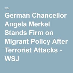German Chancellor Angela Merkel Stands Firm on Migrant Policy After Terrorist Attacks - WSJ
