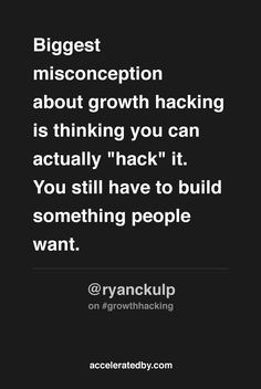 """""""Biggest misconception about growth hacking is thinking you can actually """"hack"""" it. You still have to build something people want. Growth Hacking, Build Something, Still Have, Startups, How To Plan, Quotes, People, Quotations, People Illustration"""