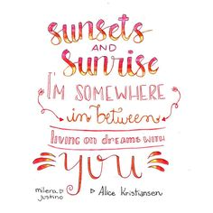 """Sunsets and sunrise, I'm somewhere in between living on dreams with you."" @milenajustinoart"
