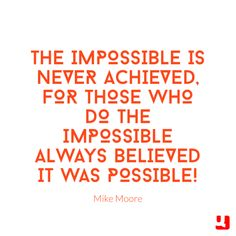 The impossible doesn't exist except in our minds!