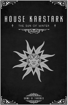 House Karstark | Motto: The Sun of Winter | Sigil: a white sunburst on black | Region: The North | Seat: Karhold | Sworn to House Stark