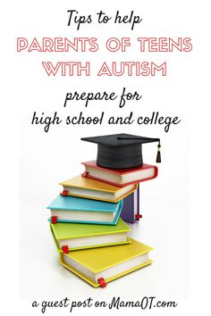 Tips to Help Parents of Teens with Autism Prepare for High School and College