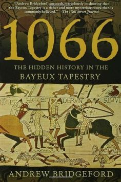 1066: The Hidden History in the Bayeux Tapestry by Andrew Bridgeford, http://www.amazon.com/dp/0802777422/ref=cm_sw_r_pi_dp_4XWFrb0ECDPX3