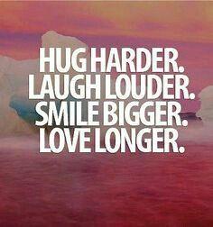 #Quote #Hug #Harder #Laugh #Louder #Smile #Bigger #Love #Longer #BeBlessed
