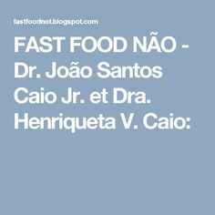 FAST FOOD NÃO - Dr. João Santos Caio Jr. et Dra. Henriqueta V. Caio:
