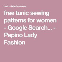free tunic sewing patterns for women - Google Search... - Pepino Lady Fashion