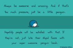 Be Awesome. Be Amazing. Be Penguin Art Print ($15) - Sebastien Millon / Art & Illustration