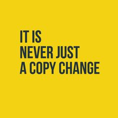It is never just a copy change