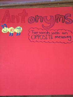 Antonyms, all student will make ants of words that have opposite meanings!