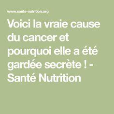 Voici la vraie cause du cancer et pourquoi elle a été gardée secrète ! - Santé Nutrition