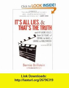 Its All Lies and Thats the Truth and 49 More Rules from 50 Years of Trying to Make a Living in Hollywood David Rensin, Bernie Brillstein , ISBN-10: 1592401600  ,  , ASIN: B000H2MABS , tutorials , pdf , ebook , torrent , downloads , rapidshare , filesonic , hotfile , megaupload , fileserve