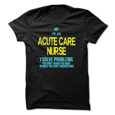 I am √ an ACUTE CARE NURSEI am an ACUTE CARE NURSE.  you should  buy this T-shirt . Hurry up .Buy now !!!ACUTE CARE NURSE T-shirt