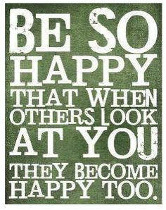 I will allow myself to experience happiness, and nurture it in a way that my happiness comes spilling out onto everyone around me.