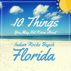 10 Things You May Not Know About Indian Rocks Beach, Florida