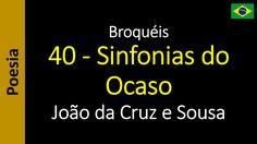 João da Cruz e Sousa - Broquéis - 40 - Sinfonias do Ocaso