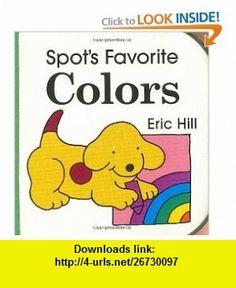 Spots Favorite Colors (9780399231773) Eric Hill , ISBN-10: 0399231773  , ISBN-13: 978-0399231773 ,  , tutorials , pdf , ebook , torrent , downloads , rapidshare , filesonic , hotfile , megaupload , fileserve