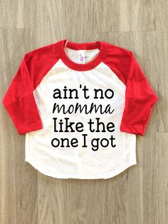 Ain't no momma like the one I got tshirt- Mother's Day - baby boy or girl clothes toddler shirt by 8thWonderOutfitters on Etsy https://www.etsy.com/listing/271761538/aint-no-momma-like-the-one-i-got-tshirt
