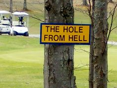 Golf Hole From Hell. I need more of these signs for some holes on some Naples golf courses!