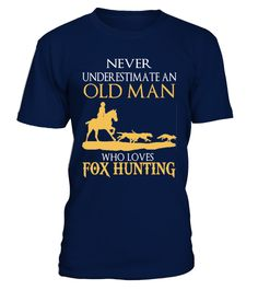 "# Old Man Who Loves Fox Hunting .  Special Offer, not available anywhere else!      Available in a variety of styles and colors      Buy yours now before it is too late!      Secured payment via Visa / Mastercard / Amex / PayPal / iDeal      How to place an order            Choose the model from the drop-down menu      Click on ""Buy it now""      Choose the size and the quantity      Add your delivery address and bank details      And that's it!"
