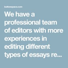 We have a professional team of editors with more experiences in editing different types of essays regardless the topic.
