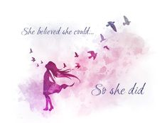 She Believed She Could So She Did by My Inspiration She Believed She Could So She Did by My Inspiration <br> Done Quotes, Life Quotes Love, Girly Quotes, Dreamy Quotes, Magical Quotes, Art Prints Quotes, Art Quotes, Inspirational Quotes, Beautiful Words