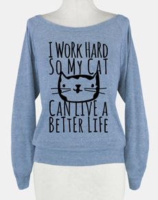 I Work Hard So My Cat Can Live a Better Life Tee $35