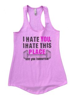 I Hate You, I Hate This Place See You Tomorrow Womens Workout Tank Top