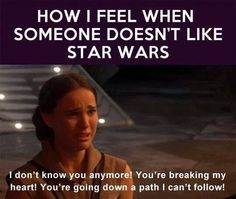 i also gasp when they answer ''no'' to ''have you ever watched star wars''