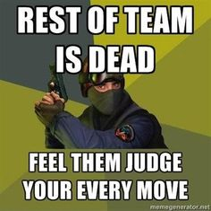 When you're the only one alive in a team FPS. | 24 Hilarious Posts That Only Gamers Will Understand