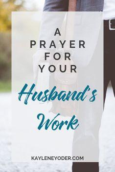 A Prayer for Your Husband's Work - Kaylene Yoder Bible Verse For Husband, Praying For Your Husband, Prayer For Husband, Husband Love, To My Future Husband, Happy Husband, Happy Wife, Prayer For My Marriage, Prayer For Work