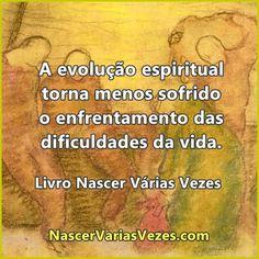 A evolução espiritual torna menos sofrido o enfrentamento das dificuldades da vida. Livro Nascer Várias Vezes http://www.nascervariasvezes.com/2011/05/as-vadias-e-as-freiras-quem-se-da-bem.html #livroespirita #espiritismo #budismo
