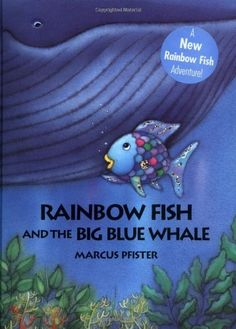 Rainbow Fish and the Big Blue Whale by Marcus Pfister et al., http://www.amazon.com