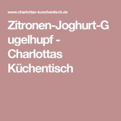 Zitronen-Joghurt-Gugelhupf - Charlottas Küchentisch