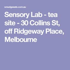 Sensory Lab - tea site - 30 Collins St, off Ridgeway Place, Melbourne