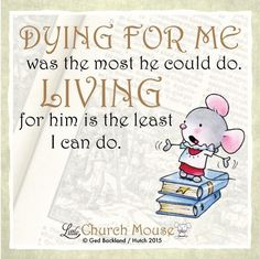 ✤✤✤ Dying For Me was the most he could do. Living for him is the least I can do.Little Church Mouse 24 October ✤✤✤ Religious Quotes, Spiritual Quotes, Christian Faith, Christian Quotes, Faith Quotes, Bible Quotes, Motivational Quotes, Christian Inspiration, Daily Inspiration