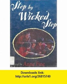 Step by Wicked Step A Novel (9780606119108) Anne Fine , ISBN-10: 0606119108  , ISBN-13: 978-0606119108 ,  , tutorials , pdf , ebook , torrent , downloads , rapidshare , filesonic , hotfile , megaupload , fileserve