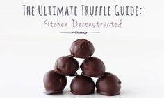 One truffle recipe made six ways—discover the variations in this Kitchen Deconstructed installment.