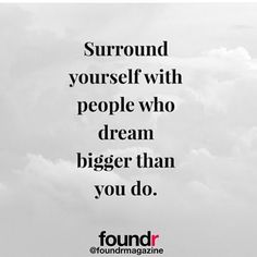Your friends should dream bigger than you & push you! Great post via @foundrmagazine
