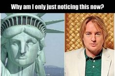The Statue of Liberty is Owen Wilson. - Real Funny has the best funny pictures and videos in the Universe! Daily Funny, The Funny, Dankest Memes, Funny Memes, Funny Humour, Owen Wilson, Weird Stories, Keith Urban, Adult Humor