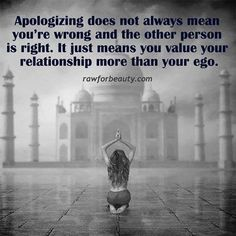 This was the old me with Charlie......I was always apologizing even if it wasn't my fault...and he thought that was weakness....but I was the strong one all along.