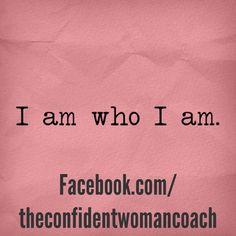 Daily Affirmation: I am who I am.