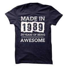 MADE IN 1989 - 26 YEARS OF BEING AWESOME!!! T Shirt, Hoodie, Sweatshirt
