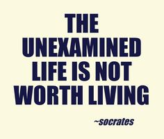 "the unexamined life is not worth living socrates philosophy essay Socrates was the son of common athenians - socrates: ""the unexamined life is not worth living"" introduction his father was a stone-mason/ sculptor, his mother a midwife socrates was also a stone-mason by trade and was to follow in his father's footsteps."
